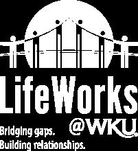 LifeWorks at WKU - Bridging Gaps. Building Relationships.